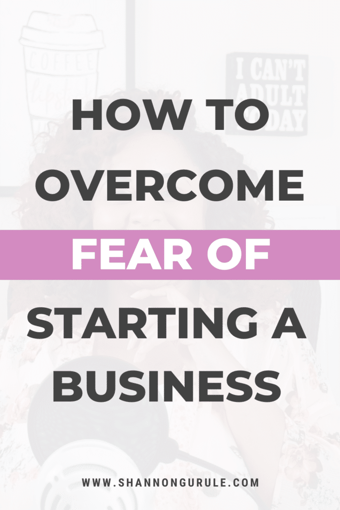 pinterest graphic with title of blog post that reads how to overcome fear of starting a business